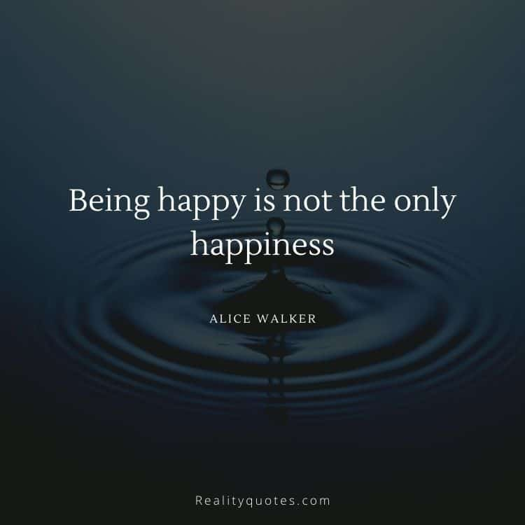 Being happy is not the only happiness