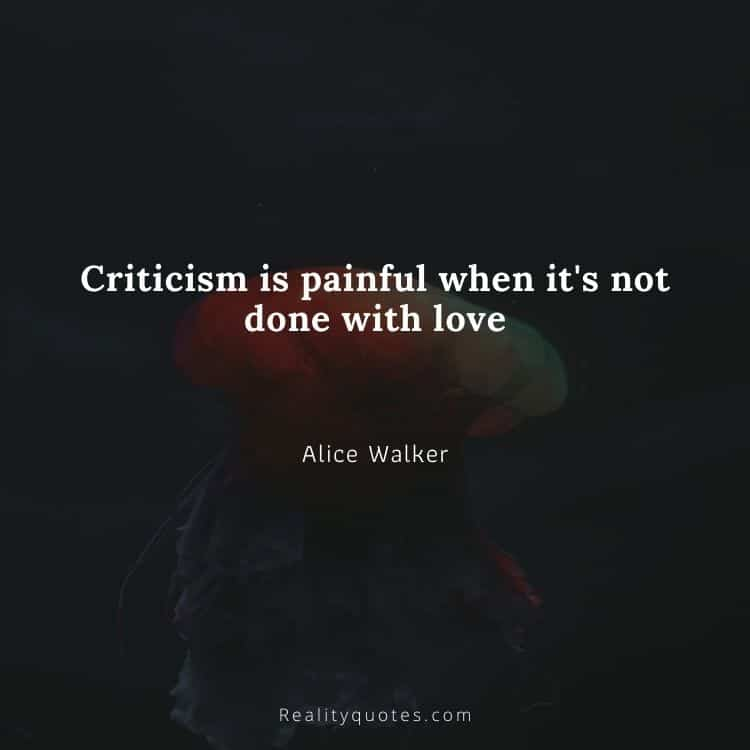 Criticism is painful when it's not done with love