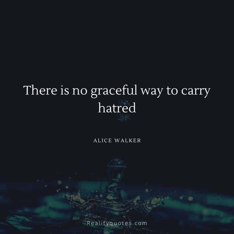 There is no graceful way to carry hatred