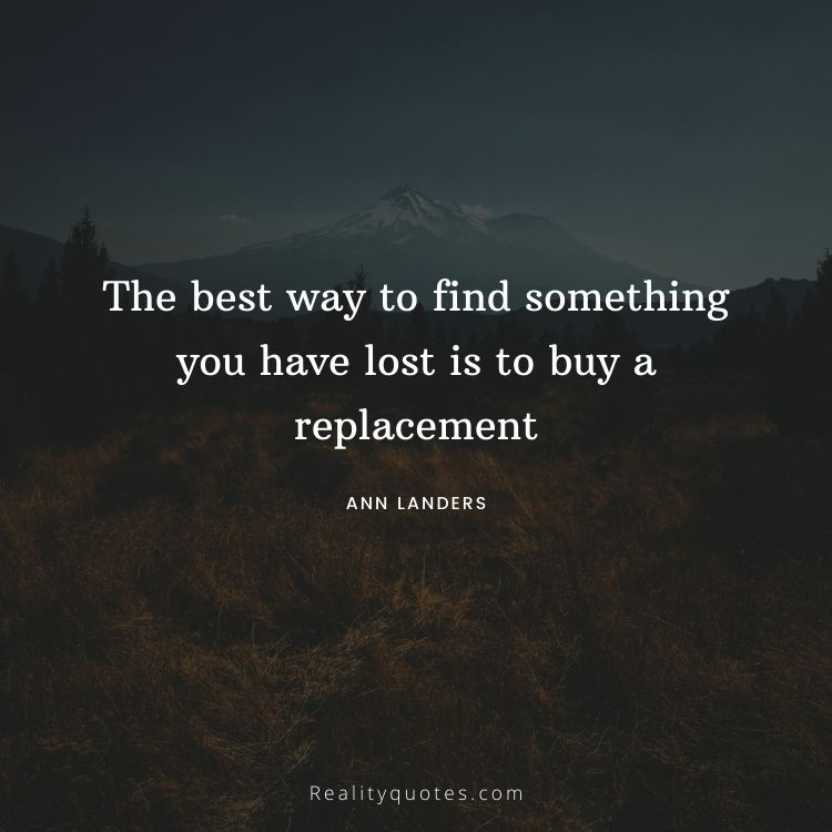 The best way to find something you have lost is to buy a replacement