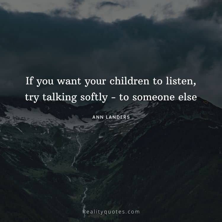 If you want your children to listen, try talking softly - to someone else