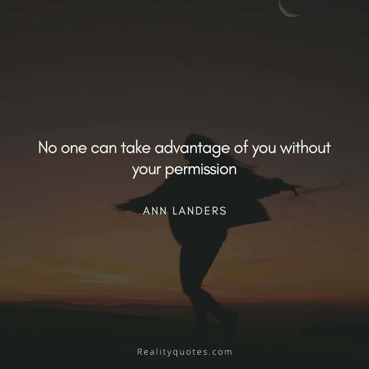 No one can take advantage of you without your permission