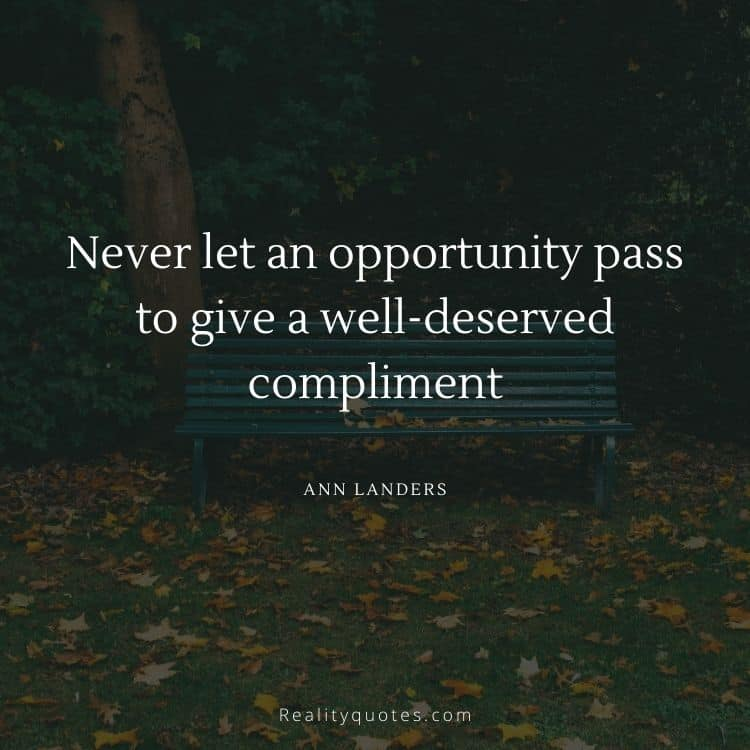 Never let an opportunity pass to give a well-deserved compliment