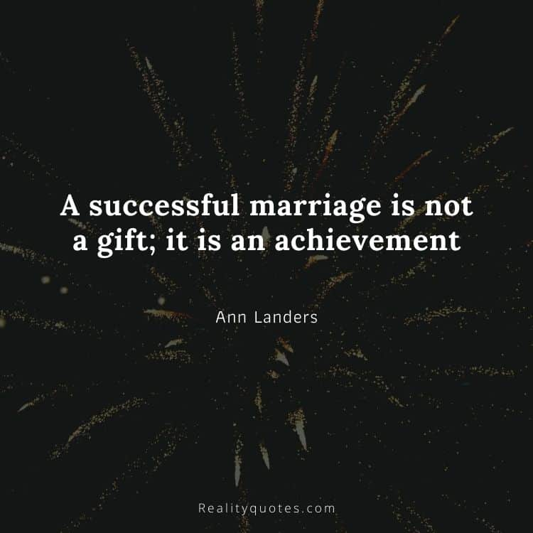 A successful marriage is not a gift; it is an achievement