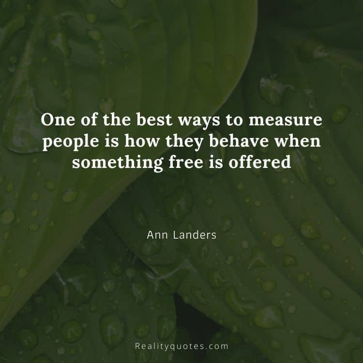 One of the best ways to measure people is how they behave when something free is offered