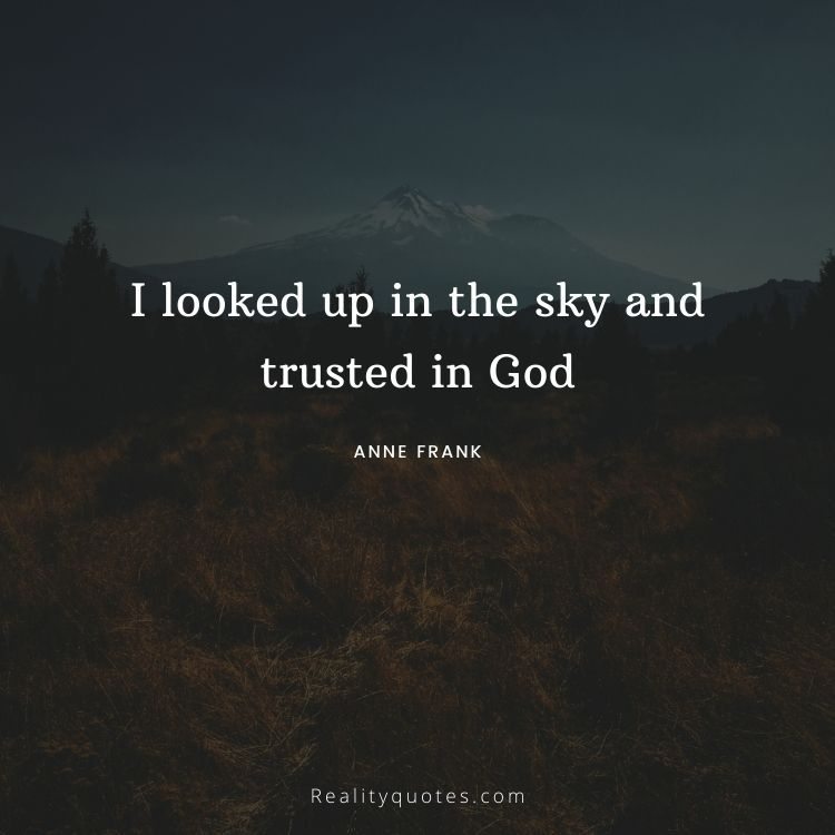 I looked up in the sky and trusted in God