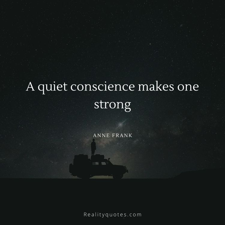 A quiet conscience makes one strong