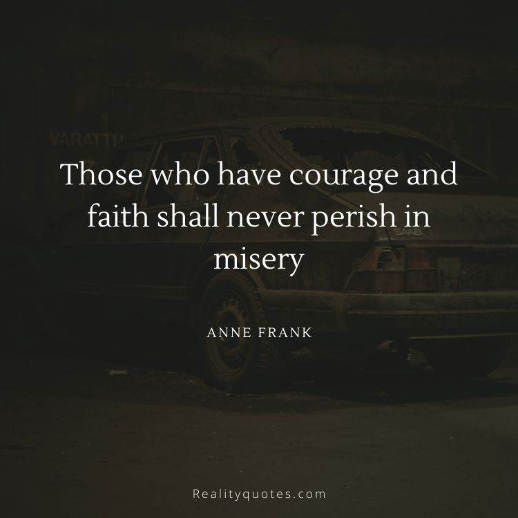 Those who have courage and faith shall never perish in misery