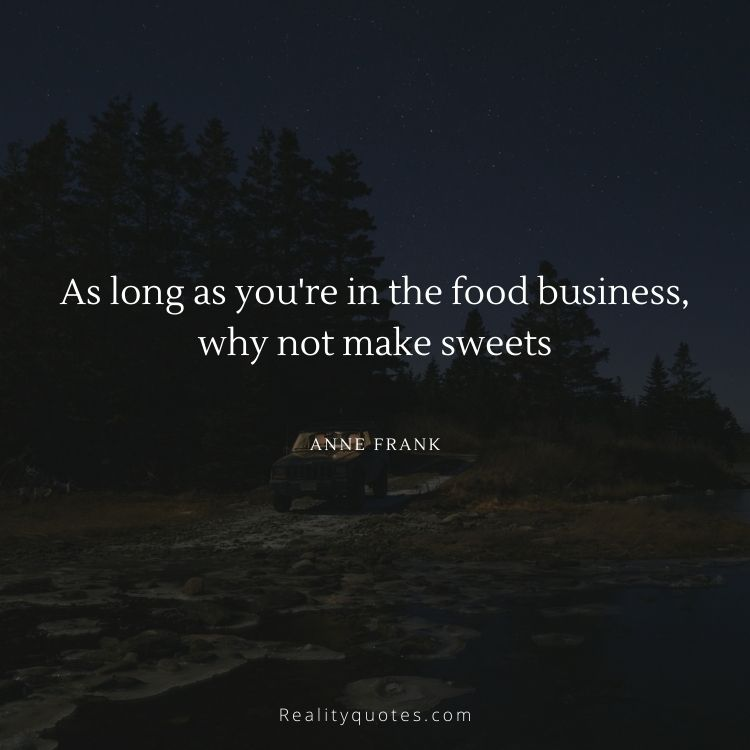 As long as you're in the food business, why not make sweets