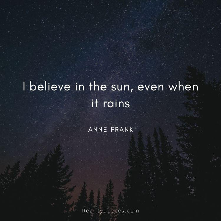 I believe in the sun, even when it rains