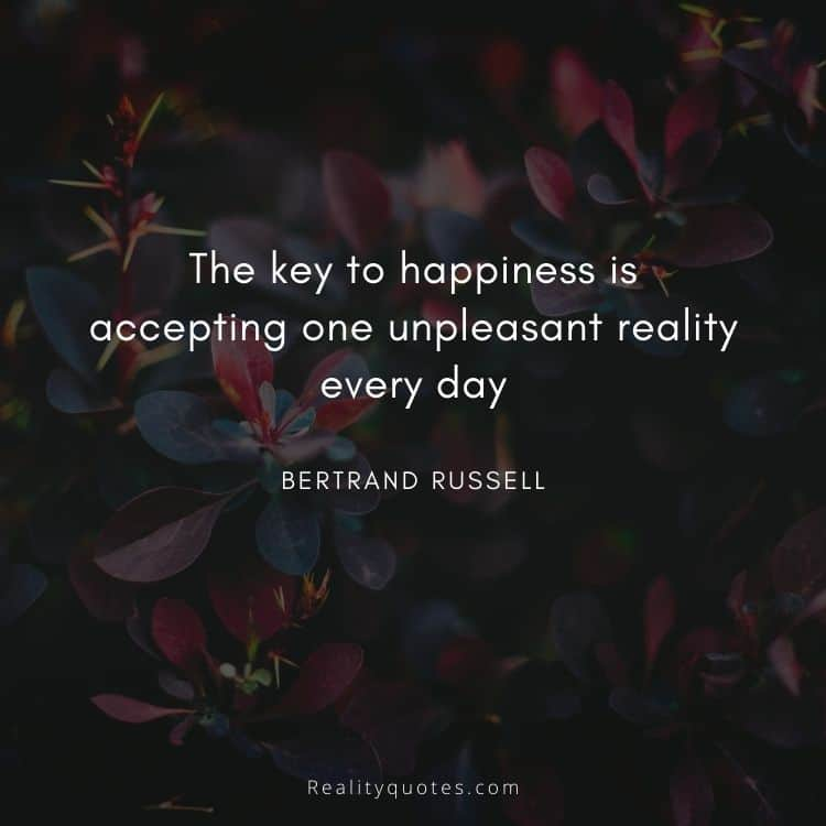 The key to happiness is accepting one unpleasant reality every day