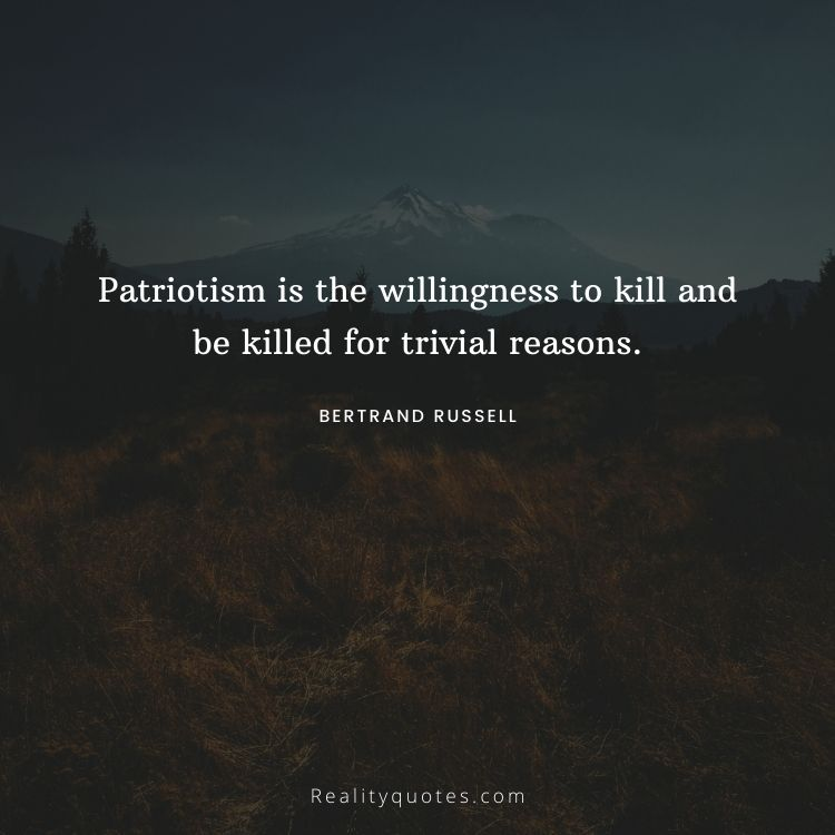 Patriotism is the willingness to kill and be killed for trivial reasons