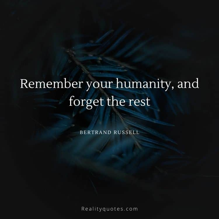 Remember your humanity, and forget the rest
