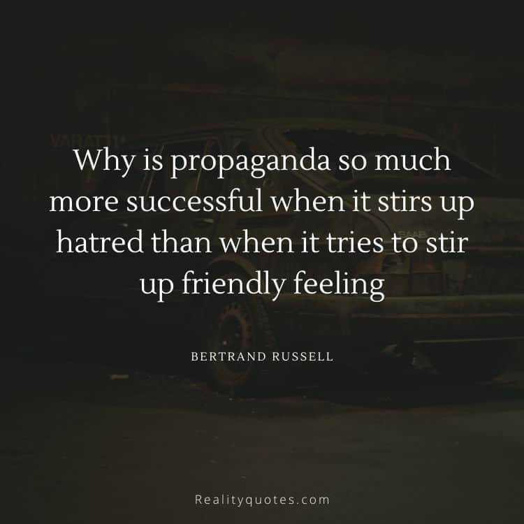 Why is propaganda so much more successful when it stirs up hatred than when it tries to stir up friendly feeling