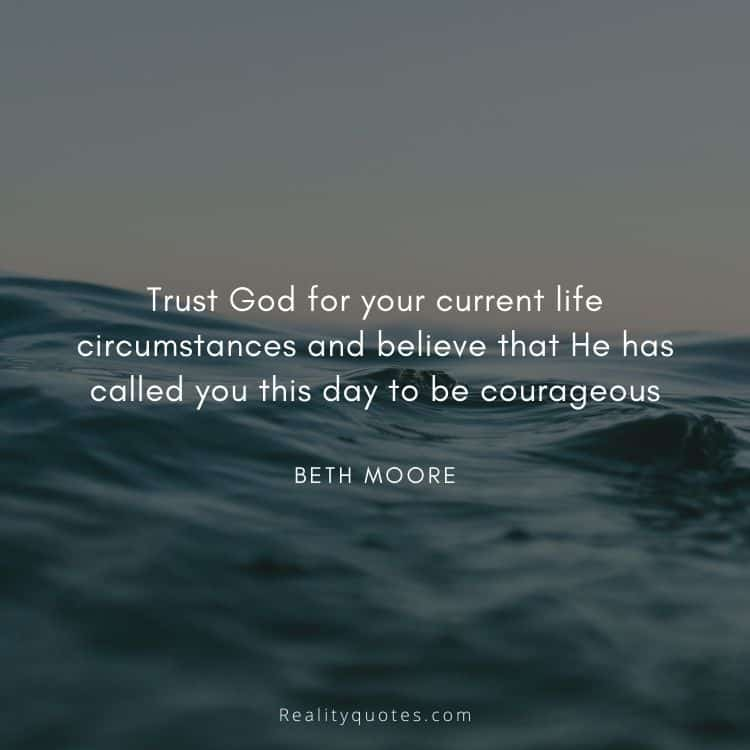 Trust God for your current life circumstances and believe that He has called you this day to be courageous