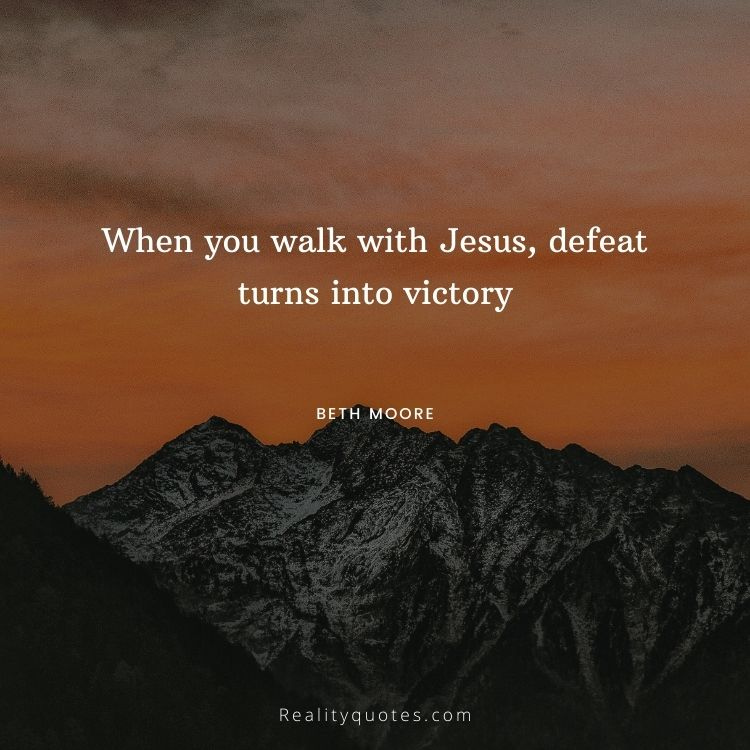 When you walk with Jesus, defeat turns into victory