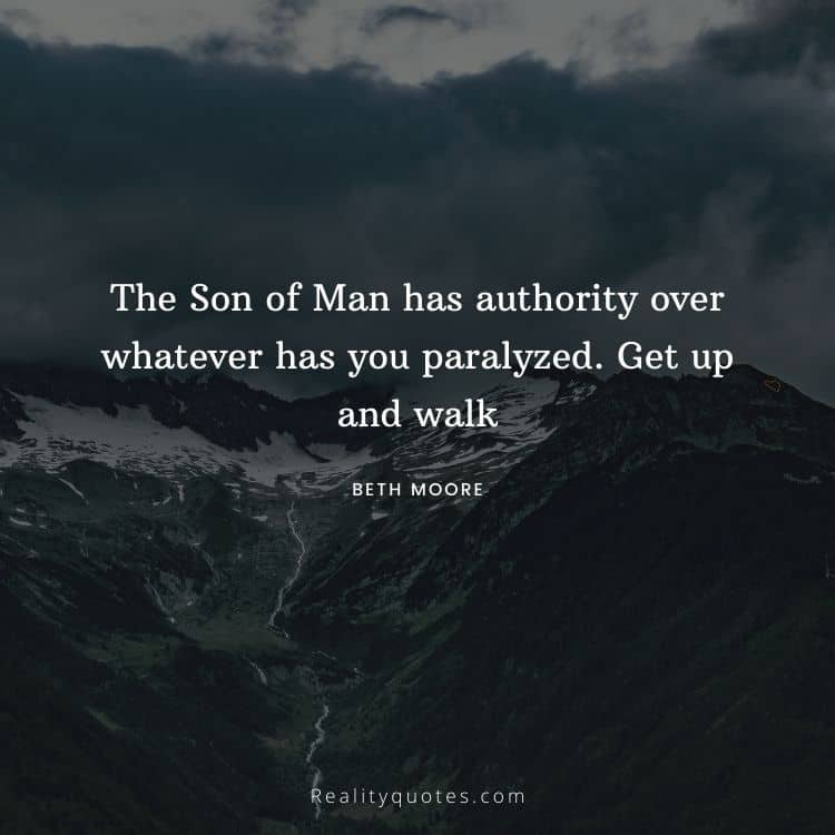 The Son of Man has authority over whatever has you paralyzed. Get up and walk