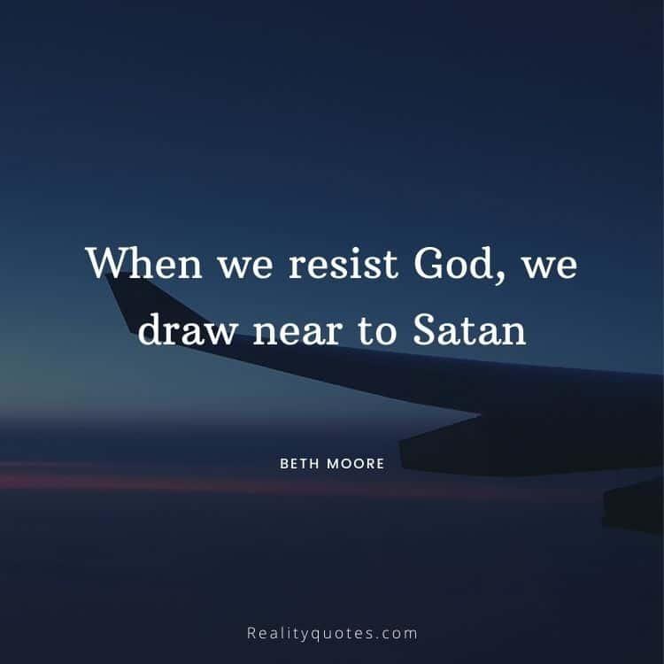 When we resist God, we draw near to Satan