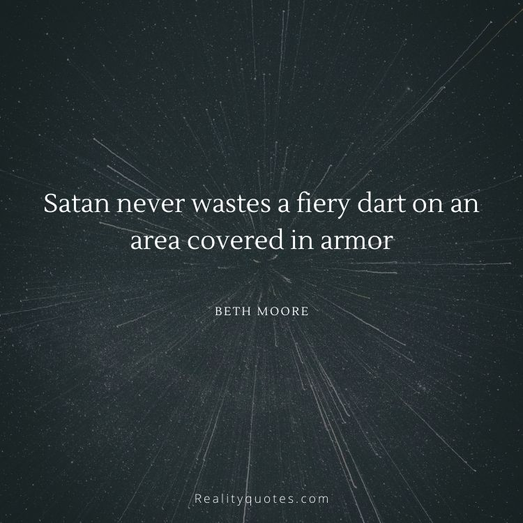 Satan never wastes a fiery dart on an area covered in armor