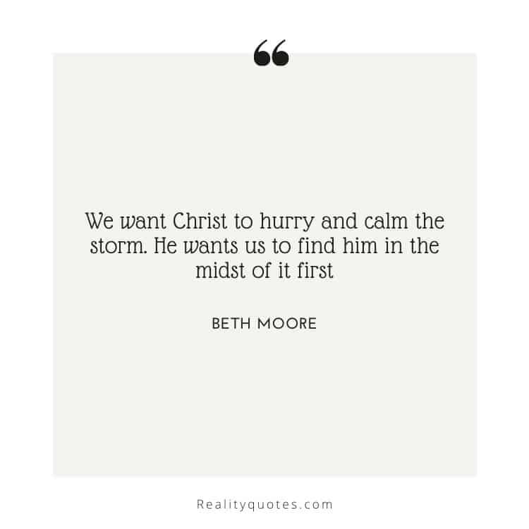 We want Christ to hurry and calm the storm. He wants us to find him in the midst of it first