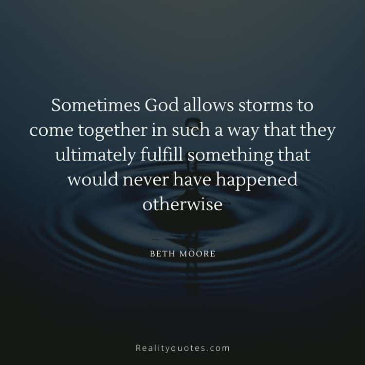 Sometimes God allows storms to come together in such a way that they ultimately fulfill something that would never have happened otherwise