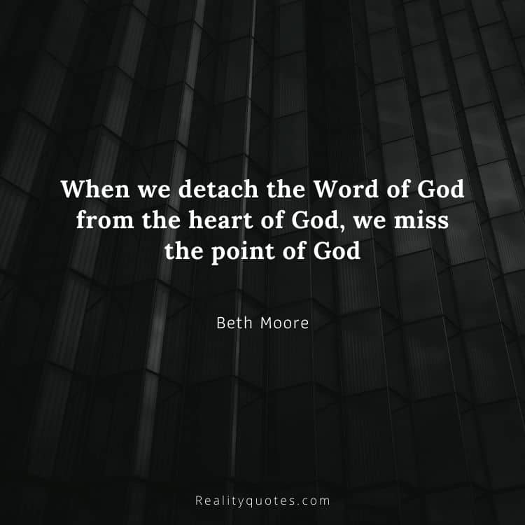 When we detach the Word of God from the heart of God, we miss the point of God