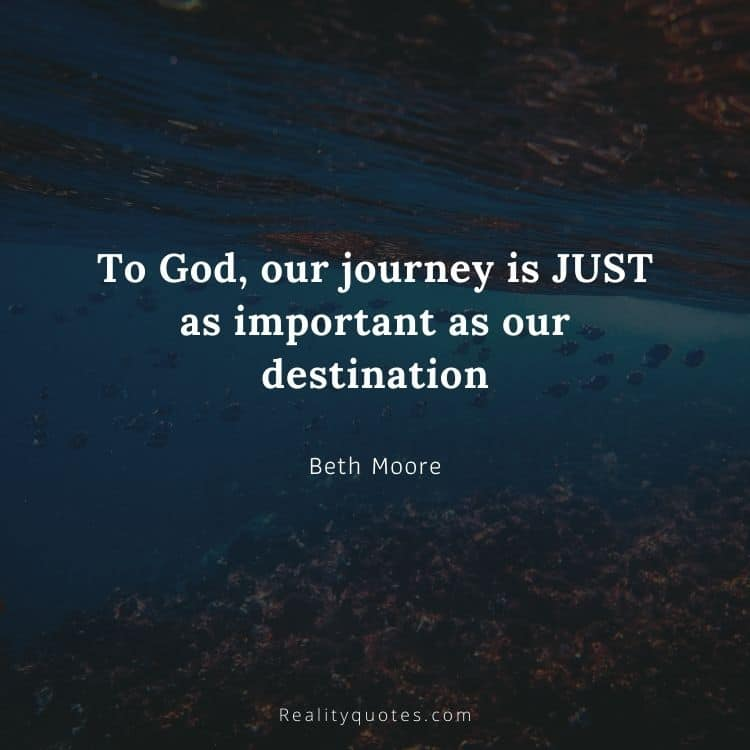 To God, our journey is JUST as important as our destination