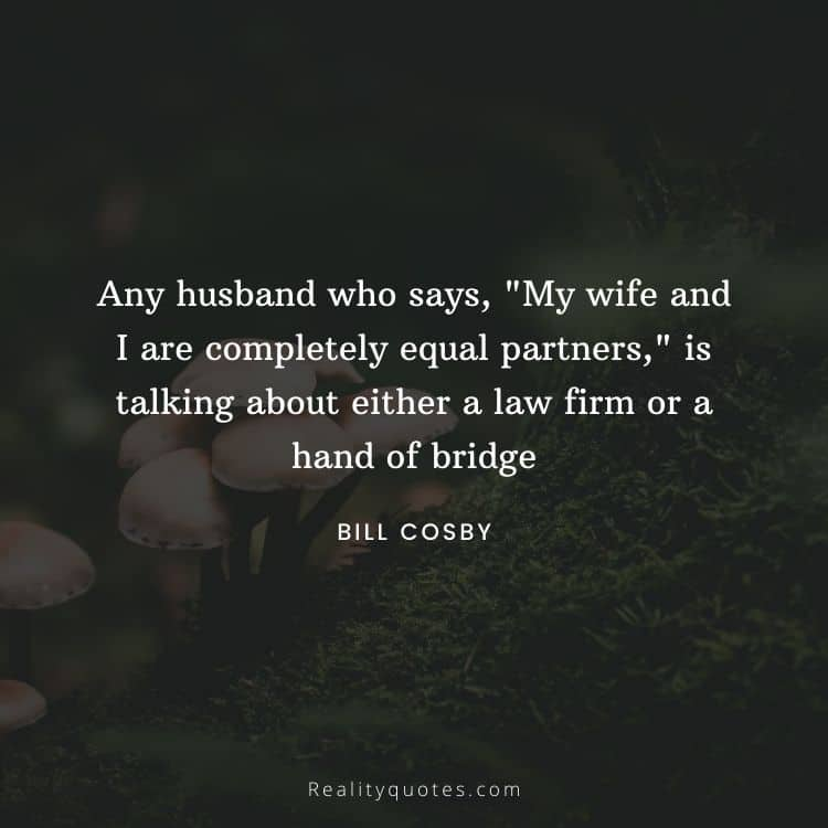 """Any husband who says, """"My wife and I are completely equal partners,"""" is talking about either a law firm or a hand of bridge"""
