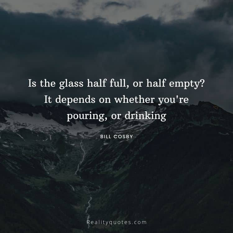 Is the glass half full, or half empty? It depends on whether you're pouring, or drinking