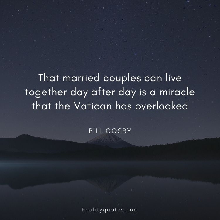 That married couples can live together day after day is a miracle that the Vatican has overlooked