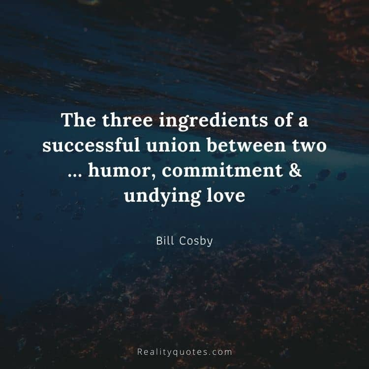 The three ingredients of a successful union between two … humor, commitment & undying love