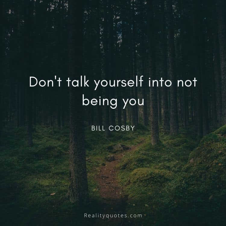 Don't talk yourself into not being you