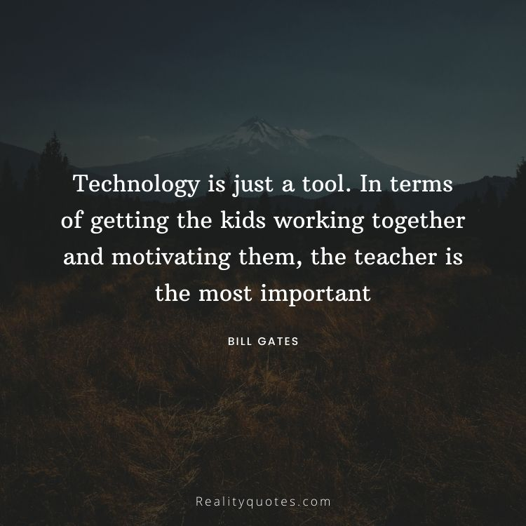 Technology is just a tool. In terms of getting the kids working together and motivating them, the teacher is the most important