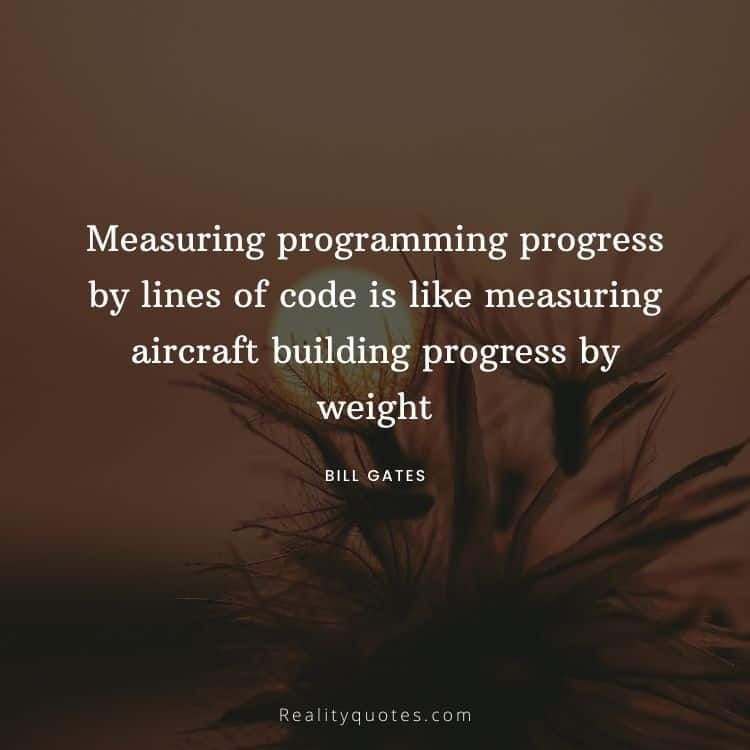 Measuring programming progress by lines of code is like measuring aircraft building progress by weight