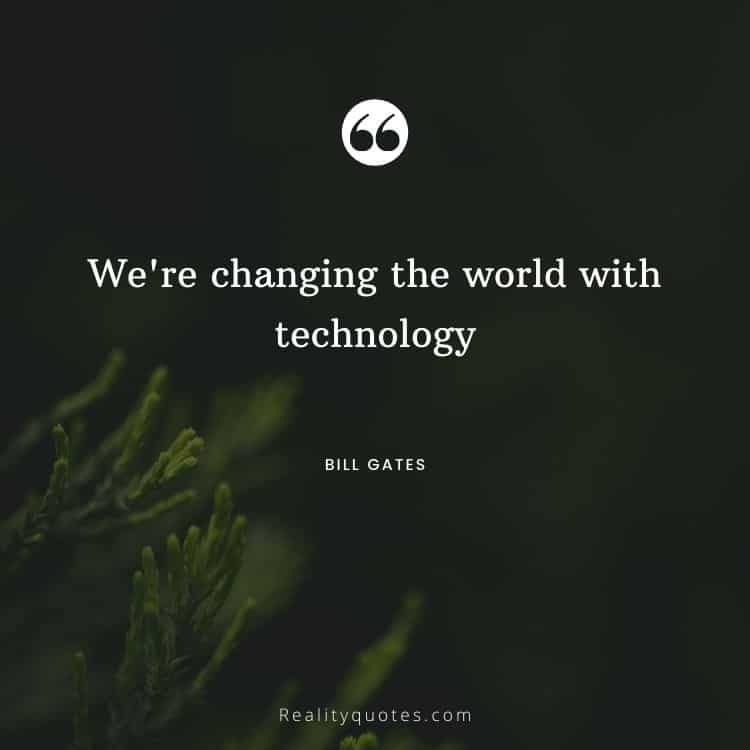We're changing the world with technology