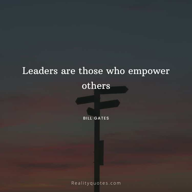 Leaders are those who empower others