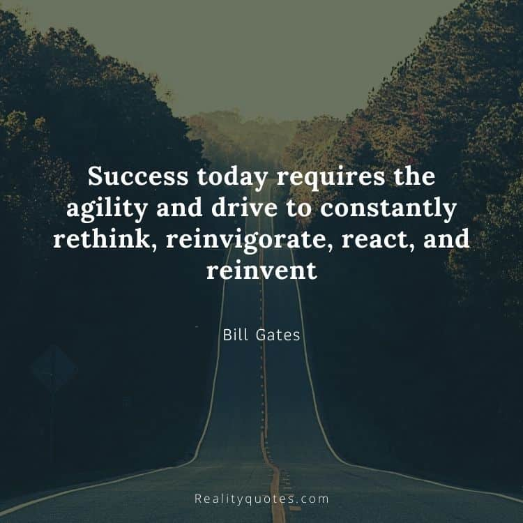 Success today requires the agility and drive to constantly rethink, reinvigorate, react, and reinvent