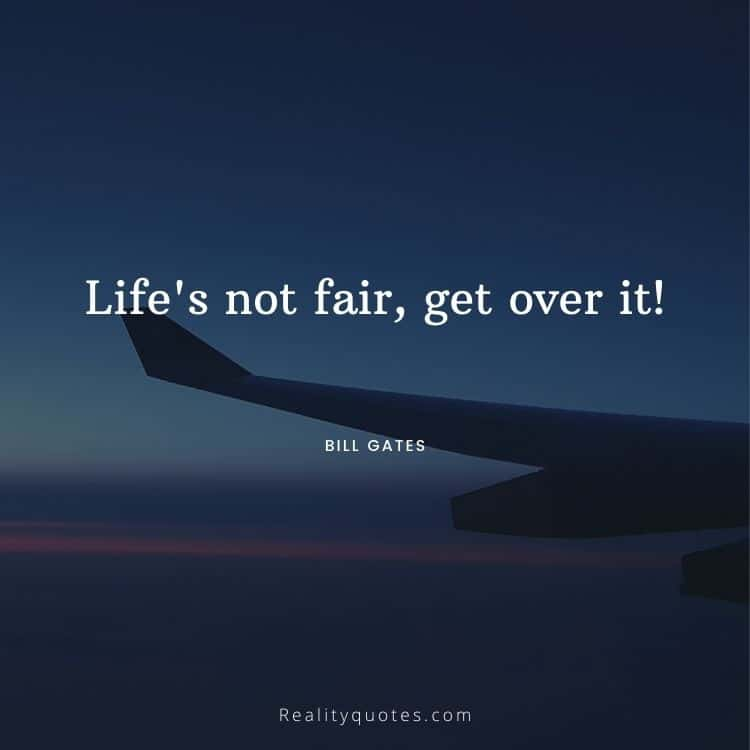 Life's not fair, get over it