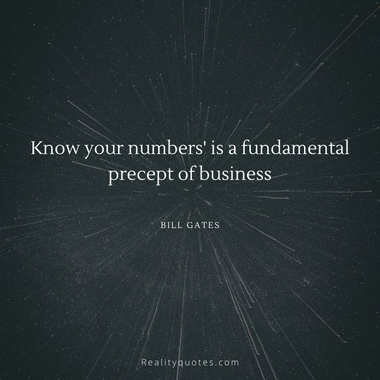 Know your numbers' is a fundamental precept of business