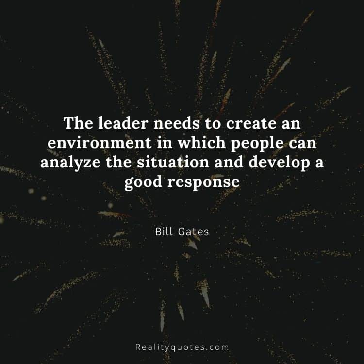 The leader needs to create an environment in which people can analyze the situation and develop a good response