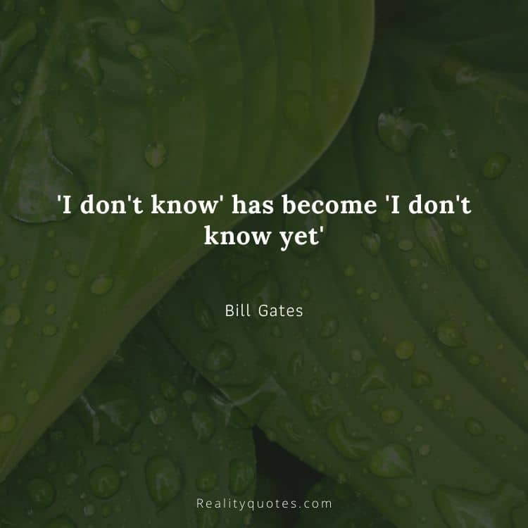 I don't know' has become 'I don't know yet'