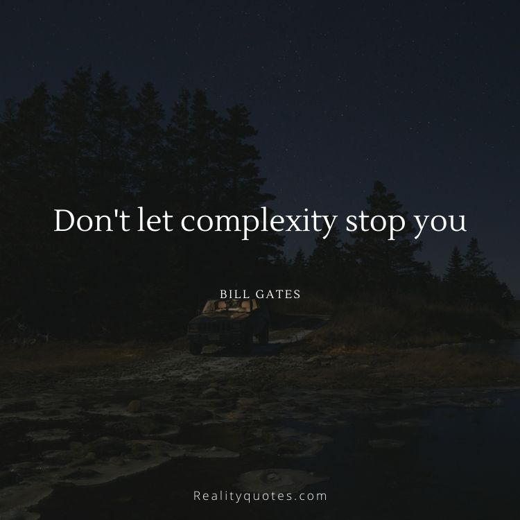 Don't let complexity stop you
