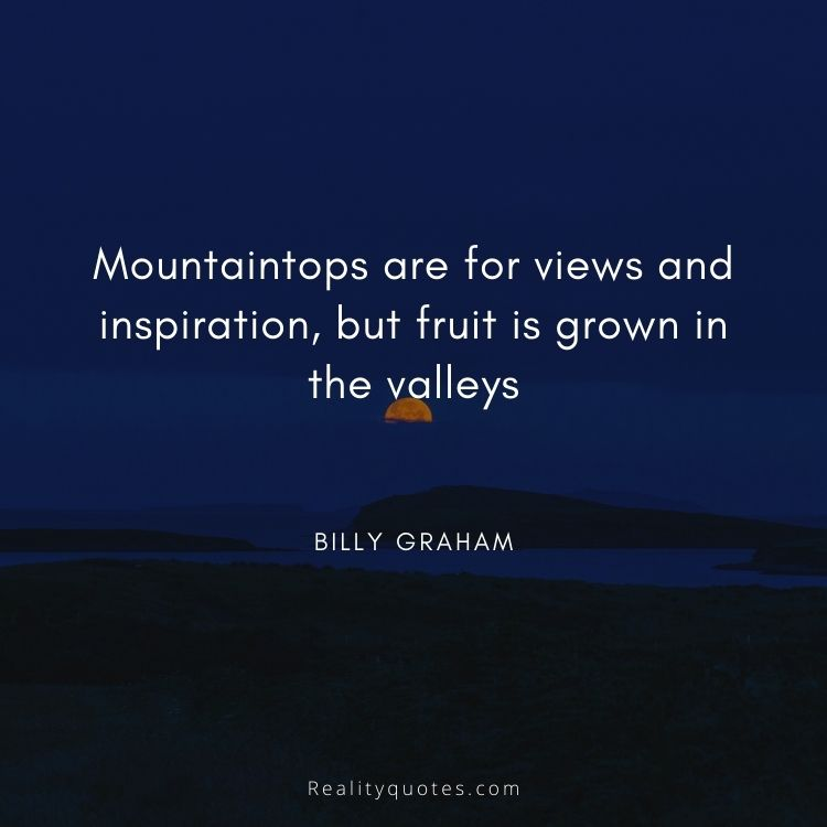 Mountaintops are for views and inspiration, but fruit is grown in the valleys