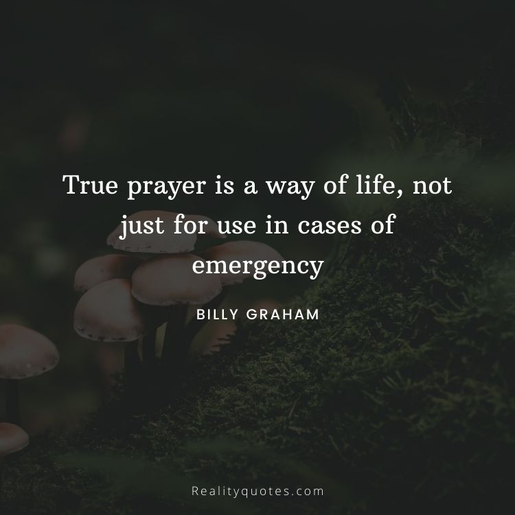 True prayer is a way of life, not just for use in cases of emergency