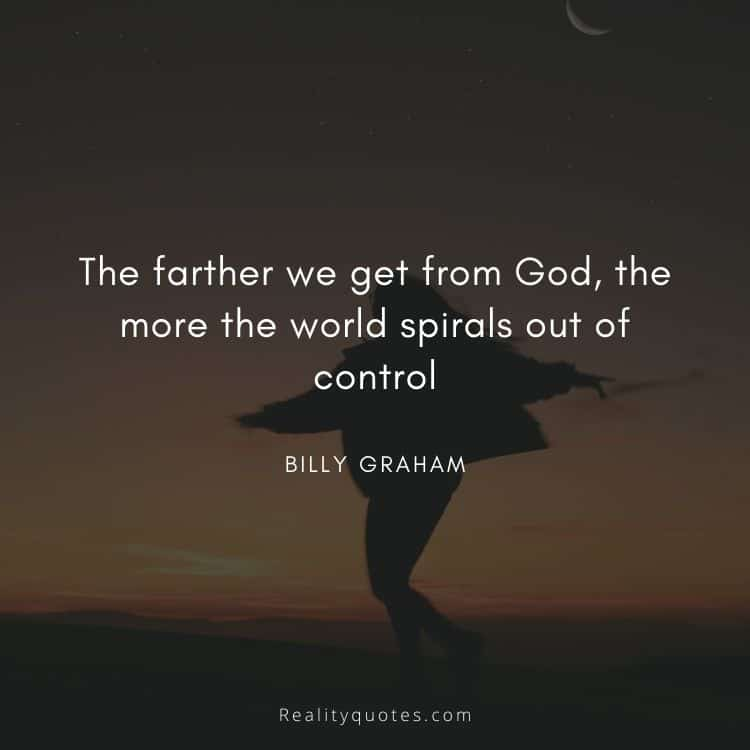 The farther we get from God, the more the world spirals out of control