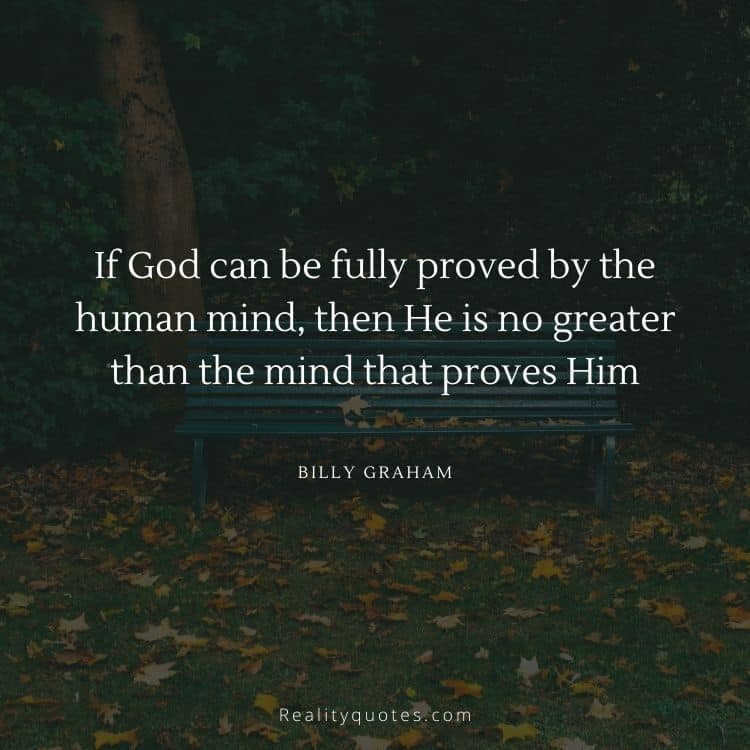 If God can be fully proved by the human mind, then He is no greater than the mind that proves Him