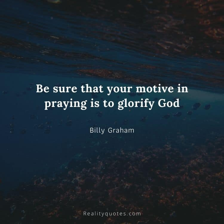 Be sure that your motive in praying is to glorify God