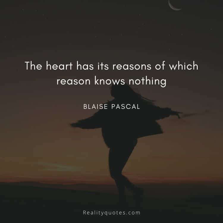 The heart has its reasons of which reason knows nothing