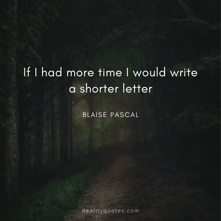 If I had more time I would write a shorter letter