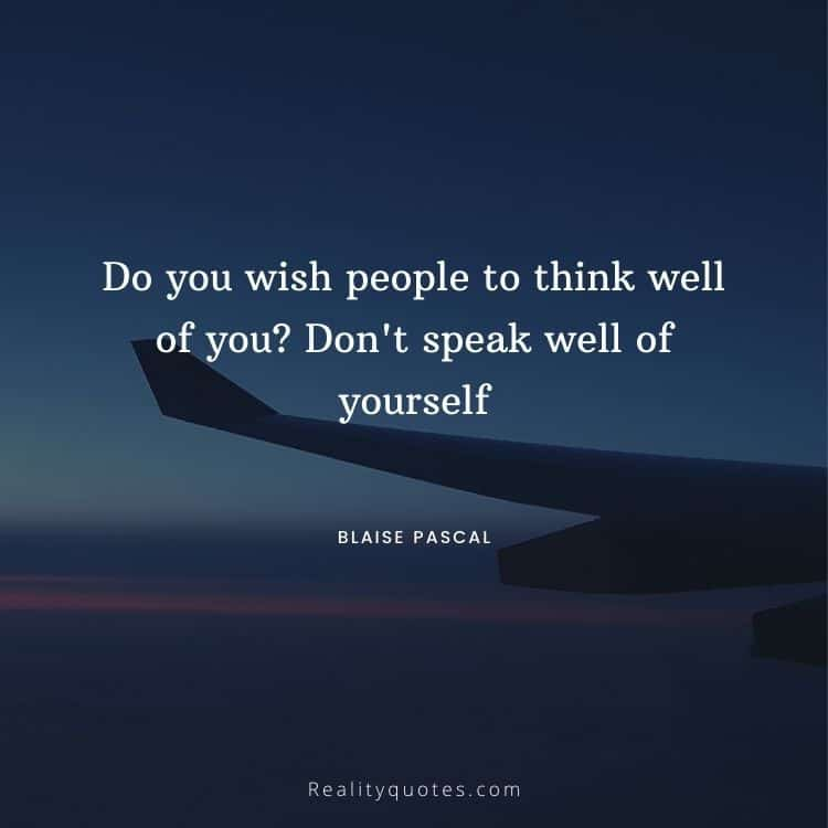 Do you wish people to think well of you? Don't speak well of yourself
